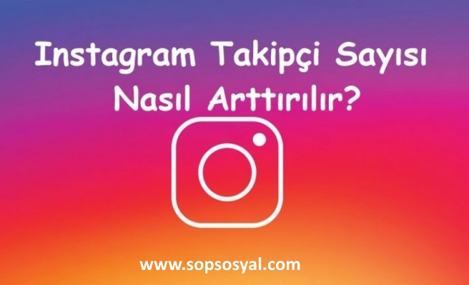 instagram takipçi sayısı arttırmak